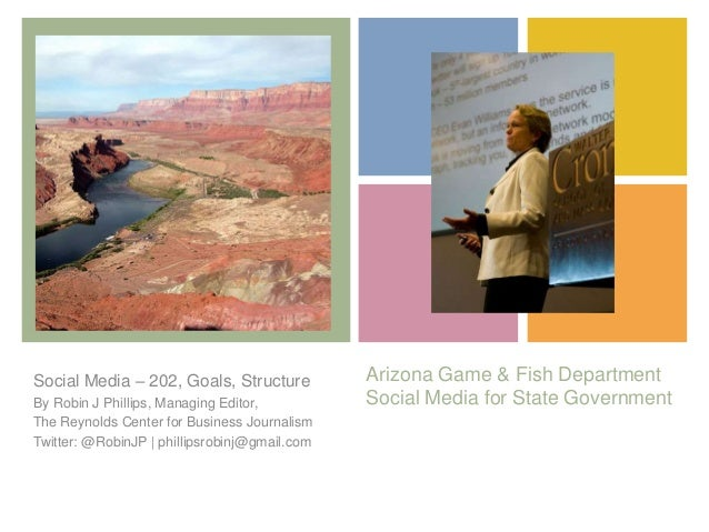+ Arizona Game & Fish Department Social Media for State Government Social Media – 202, Goals, Structure By Robin J Phillip...