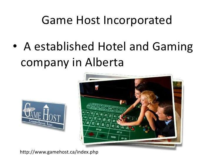 Game Host Incorporated<br /> A established Hotel and Gaming company in Alberta<br />http://www.gamehost.ca/index.php<br />
