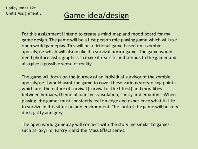 Harley Jones 12c Unit 1 Assignment 3  Game idea/design  For this assignment I intend to create a mind map and mood board f...