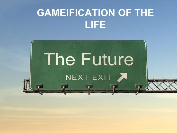 GAMEIFICATION OF THE LIFE<br />GAMEIFICATION OF THE LIFE<br />