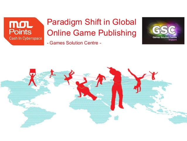Paradigm Shift in GlobalOnline Game Publishing- Games Solution Centre -                            1