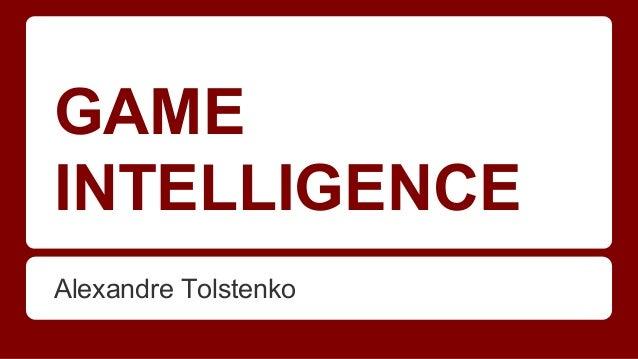 GAME INTELLIGENCE Alexandre Tolstenko