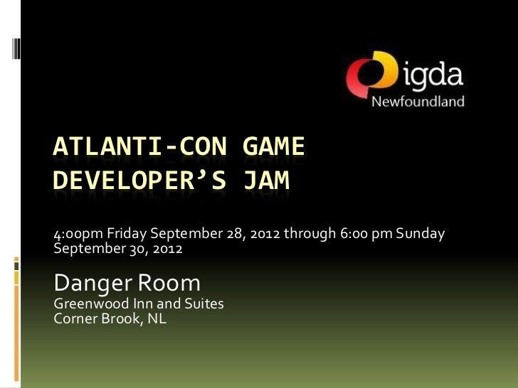 ATLANTI-CON GAMEDEVELOPER'S JAM4:00pm Friday September 28, 2012 through 6:00 pm SundaySeptember 30, 2012Danger RoomGreenwo...