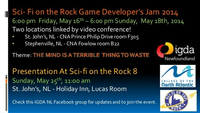 Sci- Fi on the Rock Game Developer's Jam 2014 6:00 pm Friday, May 16th – 6:00 pm Sunday, May 18th, 2014 Two locations link...