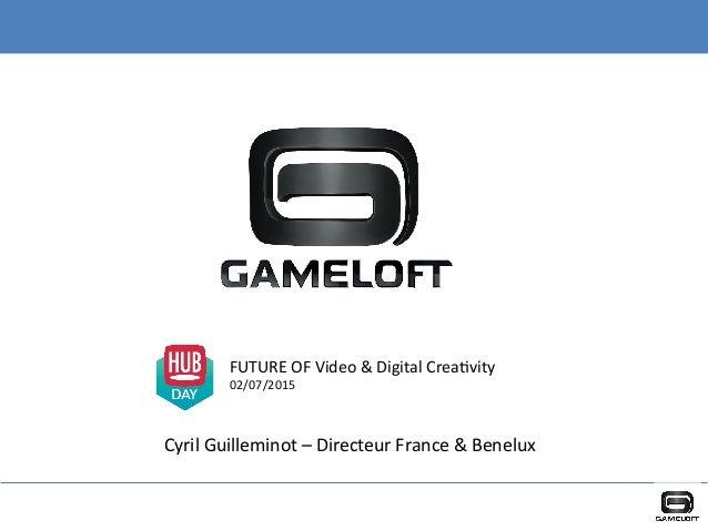 FUTURE  OF  Video  &  Digital  Crea5vity   02/07/2015   Cyril  Guilleminot  –  Directeur  France  ...