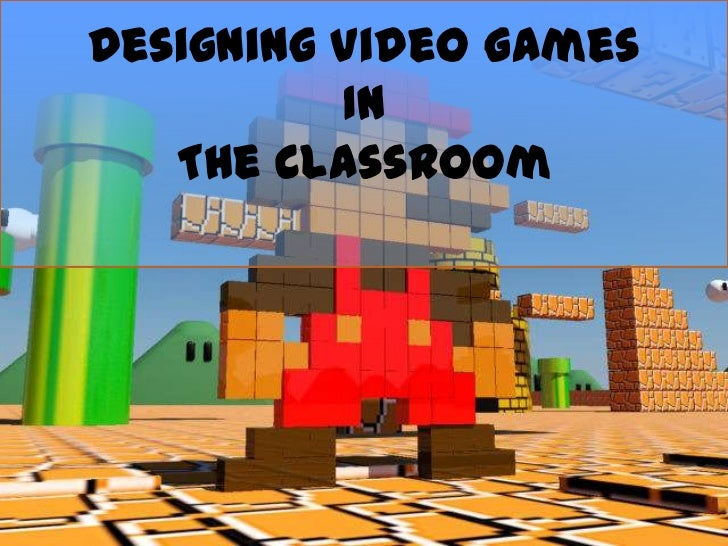 Designing Video Games In The Classroom
