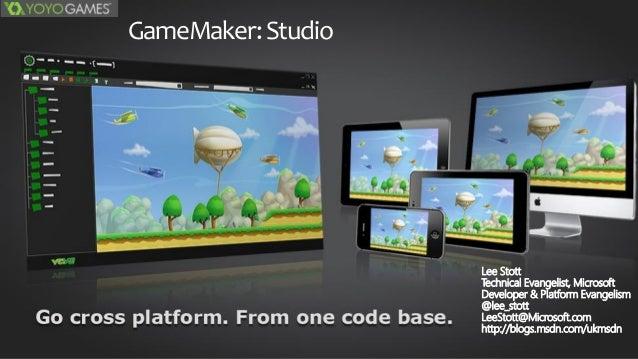 GameMaker:StudioLee StottTechnical Evangelist, MicrosoftDeveloper & Platform Evangelism@lee_stottLeeStott@Microsoft.comhtt...