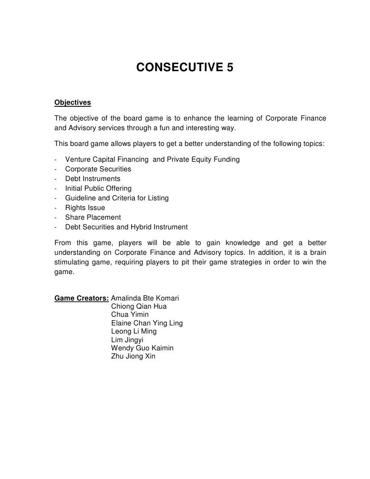 CONSECUTIVE 5<br />Objectives<br />The objective of the board game is to enhance the learning of Corporate Finance and Adv...