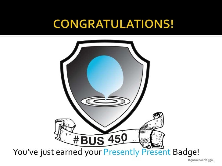 You've just earned your Presently Present Badge!                                            #gamemech450 1