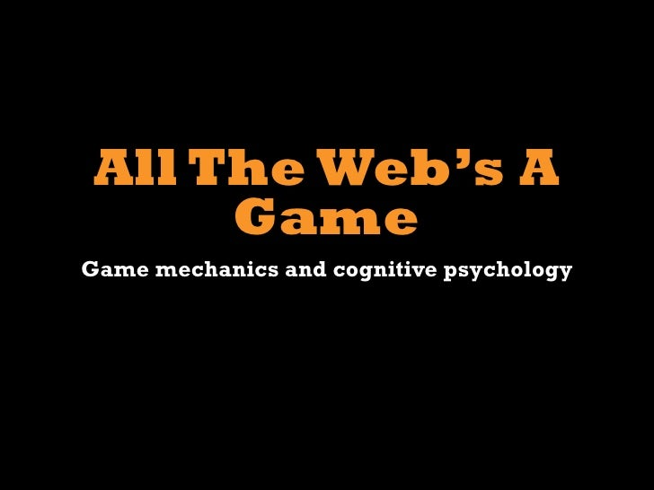 All The Web's A       Game Game mechanics and cognitive psychology