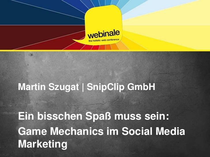 Martin Szugat | SnipClip GmbH<br />Ein bisschen Spaß muss sein:<br />Game Mechanics im Social Media Marketing <br />