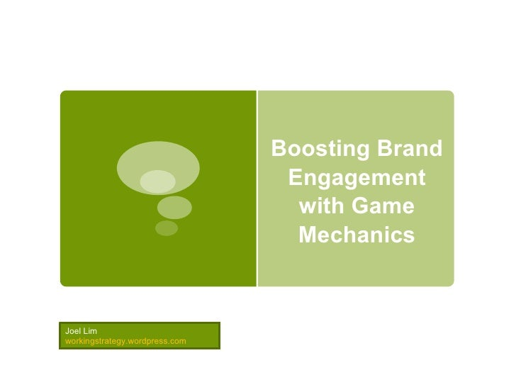 Boosting Brand Engagement with Game Mechanics Joel Lim workingstrategy.wordpress.com