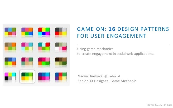 GAME ON: 16 DESIGN PATTERNSFOR USER ENGAGEMENT<br />Using game mechanics<br />to create engagement in social web applicati...