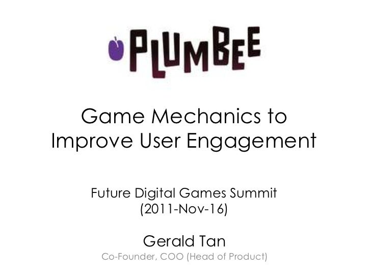 Game Mechanics toImprove User Engagement   Future Digital Games Summit          (2011-Nov-16)            Gerald Tan    Co-...