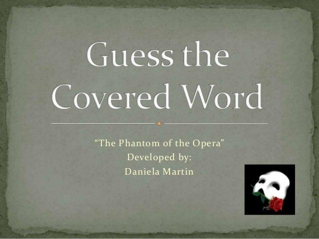 """The Phantom of the Opera"" Developed by: Daniela Martin"