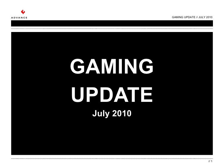 GAMING UPDATE July 2010 GAMING UPDATE // JULY 2010 //