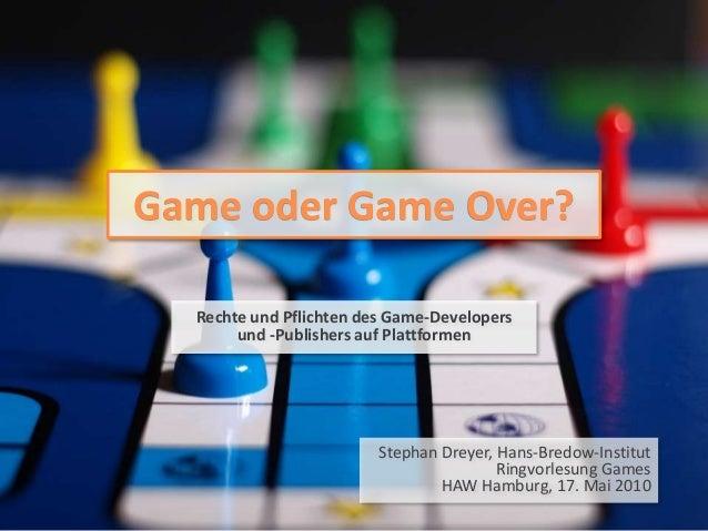 Game oder Game Over? Rechte und Pflichten des Game-Developers und -Publishers auf Plattformen Stephan Dreyer, Hans-Bredow-...