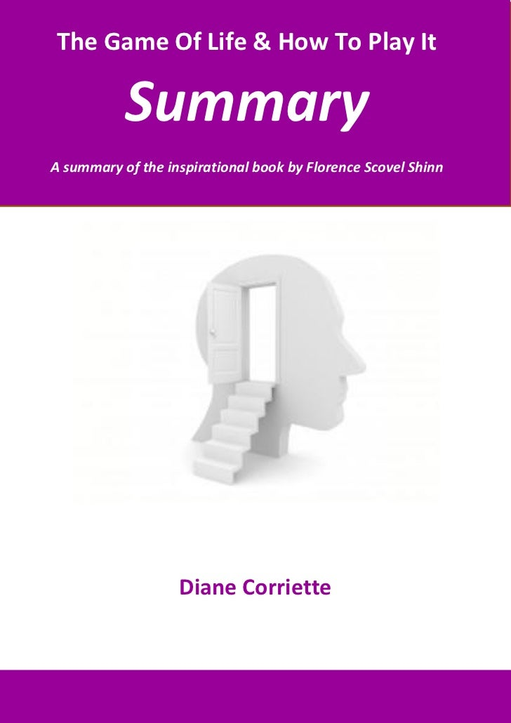 The Game Of Life & How To Play It           SummaryA summary of the inspirational book by Florence Scovel Shinn           ...