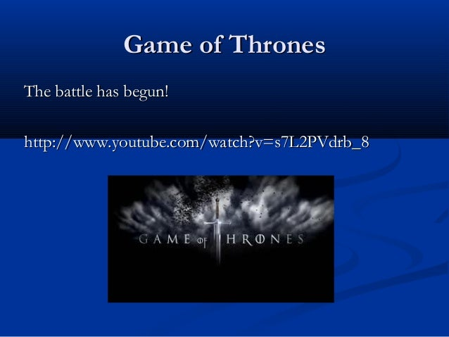 Game of ThronesThe battle has begun!http://www.youtube.com/watch?v=s7L2PVdrb_8