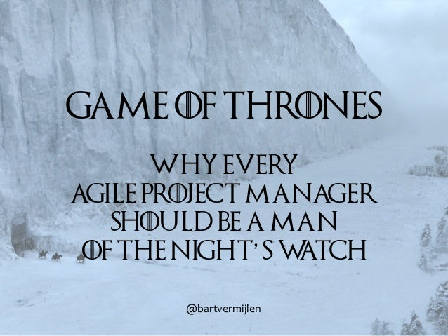 """Game of ThronesWhy everyagile project managershould be a manof the Night s Watch!""""#$%&$()*+,-"""