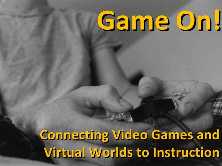 Game On! Connecting Video Games and Virtual Worlds to Instruction