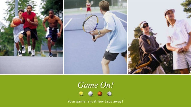 Game On!Your game is just few taps away!