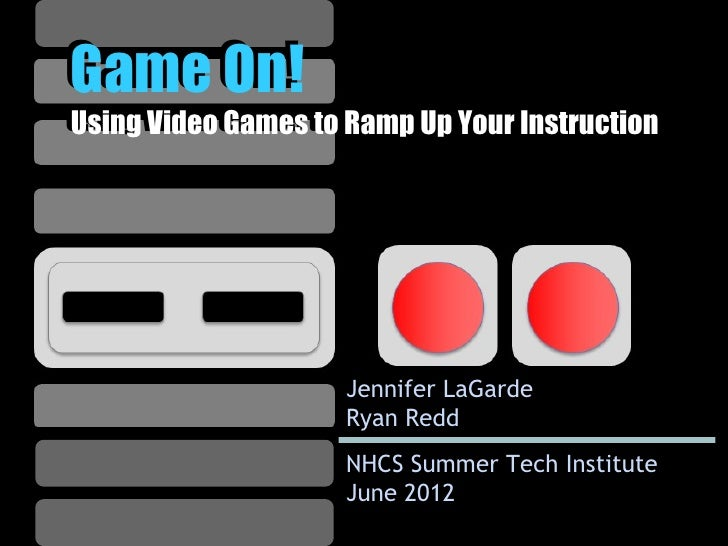 Game On!Using Video Games to Ramp Up Your InstructionUsing Video Games to Ramp Up Your Instruction                     Jen...