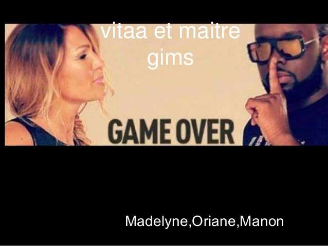vitaa et maitre gims  Madelyne,Oriane,Manon