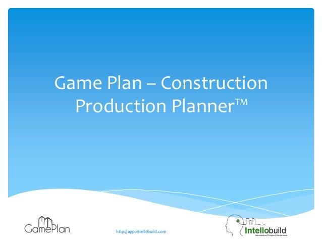 Game Plan – Construction  Production Planner™      http://app.intellobuild.com