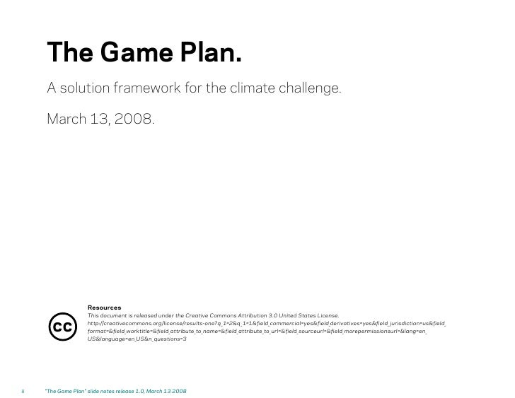The Game Plan.      A solution framework for the climate challenge.       March 13, 2008.                          Resourc...