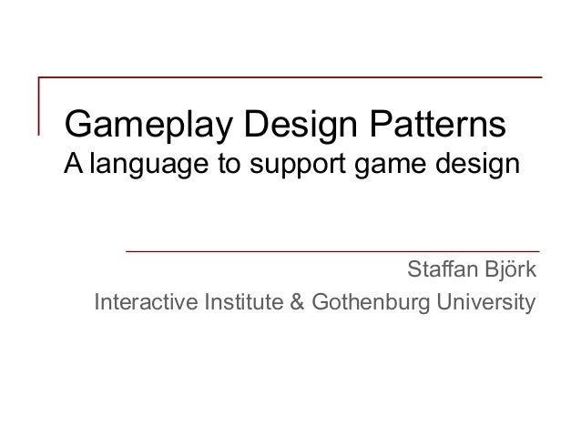 Gameplay design patterns presentation at dragon's lair, stockholm, sweden 2014 01-30