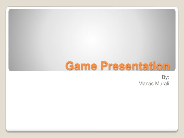 Game Presentation By: Manas Murali