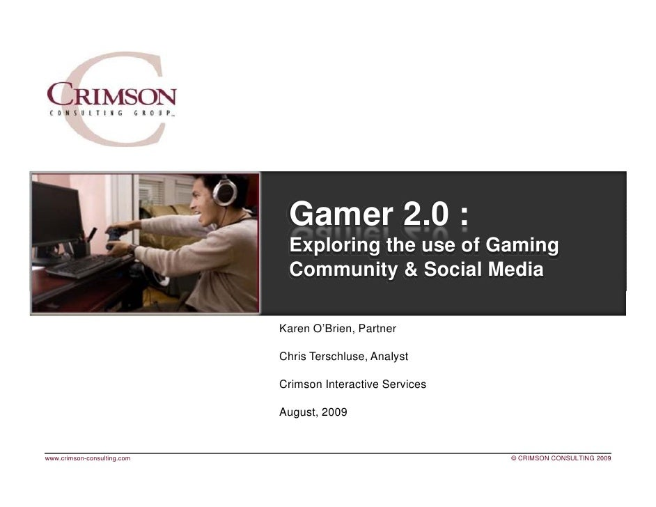 Gamer 2.0 :                               Exploring the use of Gaming                               Community & Social Med...