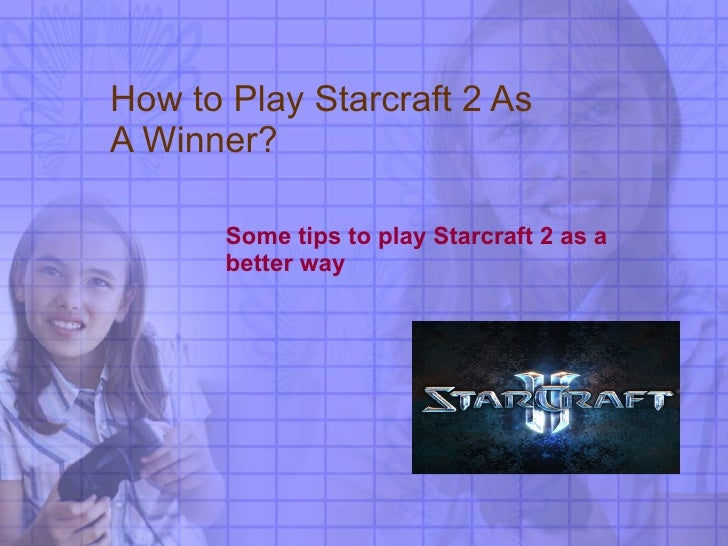 How to Play Starcraft 2 As A Winner? Some tips to play Starcraft 2 as a better way