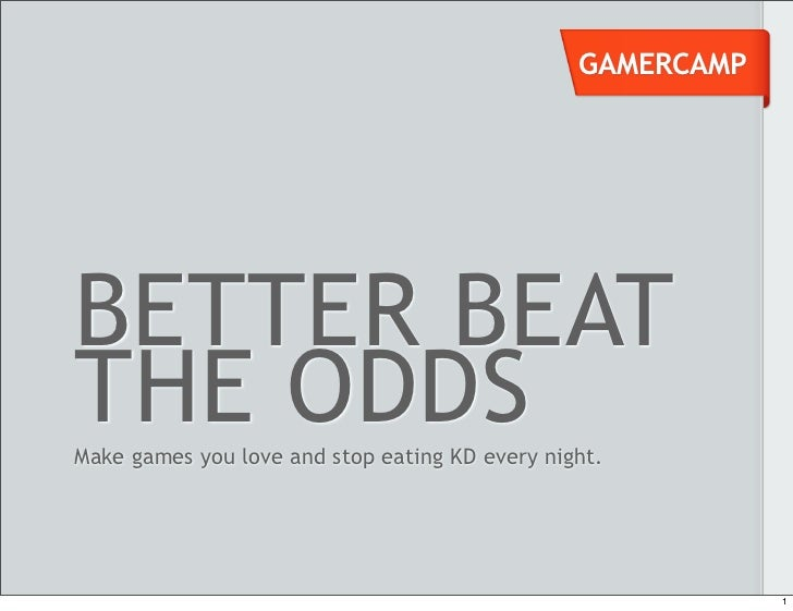 Better Beat the Odds: Make games you love and stop eating KD every night