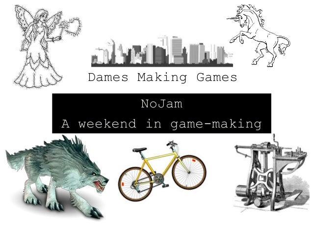 Dames Making Games          NoJamA weekend in game-making