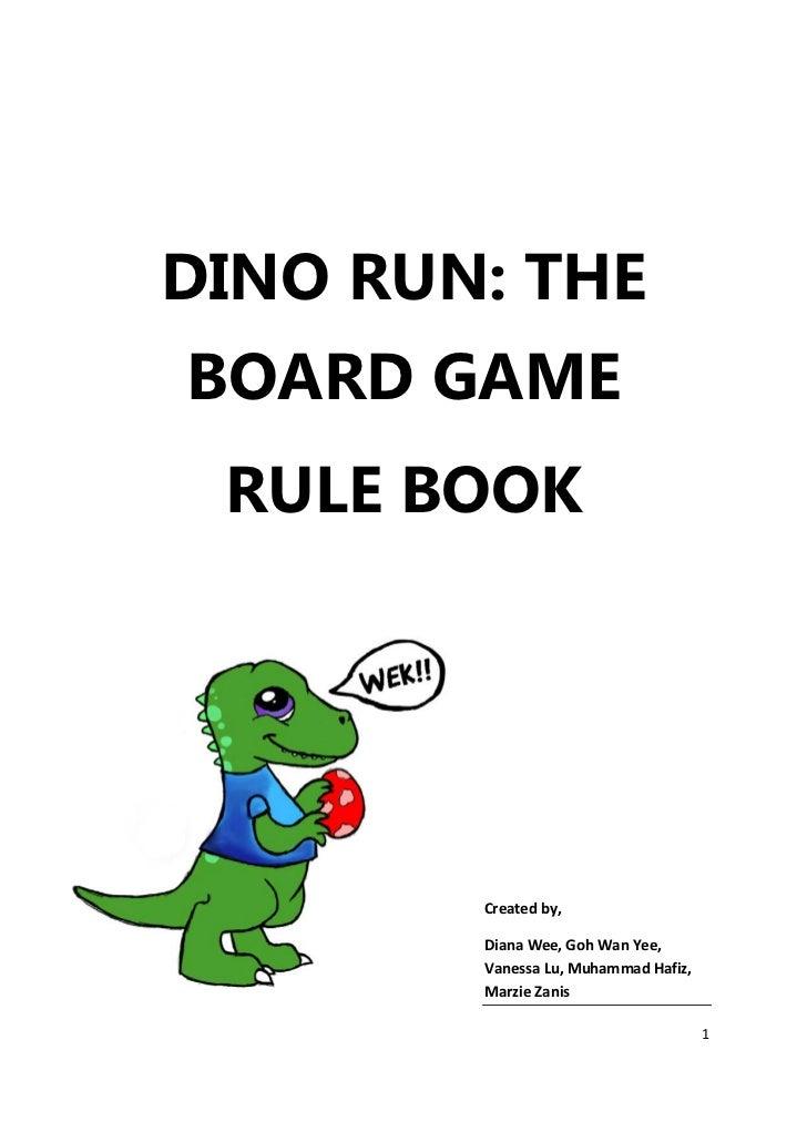 DINO RUN: THEBOARD GAME RULE BOOK        Created by,        Diana Wee, Goh Wan Yee,        Vanessa Lu, Muhammad Hafiz,    ...