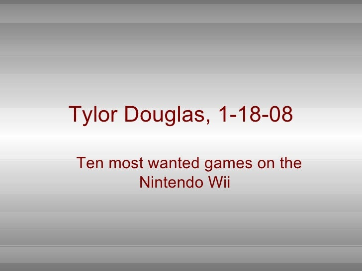Tylor Douglas, 1-18-08 Ten most wanted games on the Nintendo Wii
