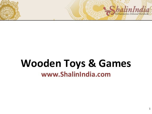 Wooden Toys & Games www.ShalinIndia.com 1