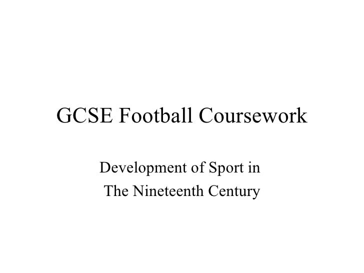 GCSE Football Coursework Development of Sport in  The Nineteenth Century