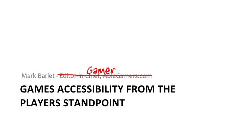 GAMES ACCESSIBILITY FROM THE PLAYERS STANDPOINT