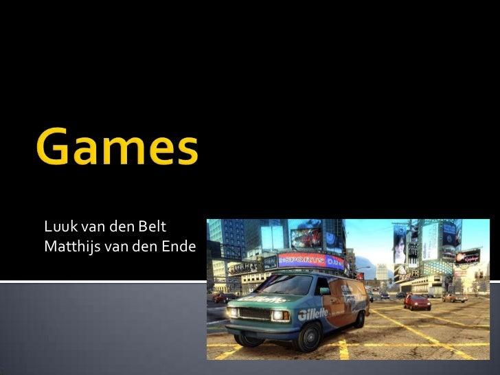 Games<br />Luuk van den BeltMatthijs van den Ende<br />