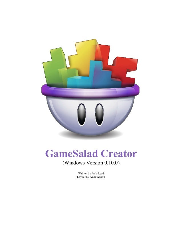 GameSalad Creator (Windows Version 0.10.0) Written by Jack Reed Layout by Anne Austin