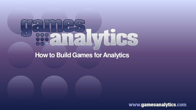 How to Build Games forAnalytics