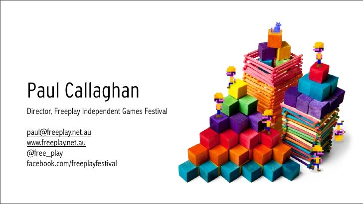 Paul CallaghanDirector, Freeplay Independent Games Festivalpaul@freeplay.net.auwww.freeplay.net.au@free_playfacebook.com/f...
