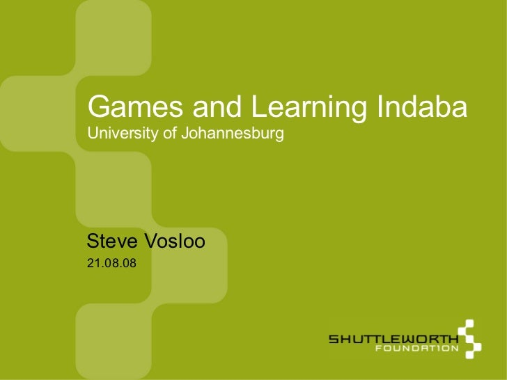 21.08.08 Games and Learning Indaba University of Johannesburg <ul><ul><li>Steve Vosloo </li></ul></ul>