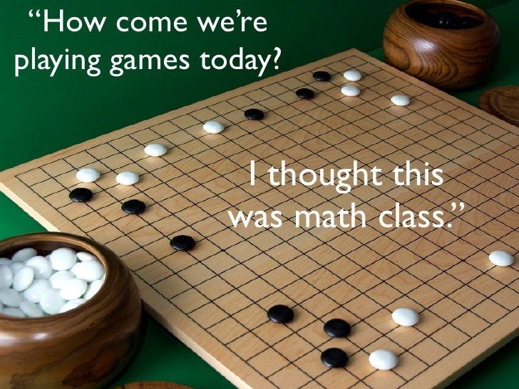 """How come we'replaying games today?                I thought this               was math class."""