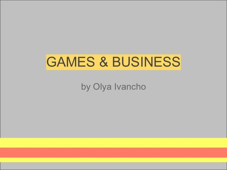 GAMES & BUSINESS    by Olya Ivancho