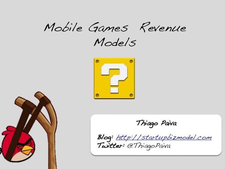 Mobile Games Revenue       Models!                  Thiago Paiva!                        !       Blog: http://startupbizmo...
