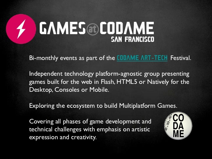 GAMES@CODAME          SAN FRANCISCOBi-monthly events as part of the CODAME ART-TECH Festival.		Independent technology plat...